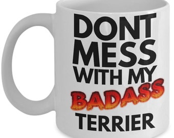 "Funny Terrier Coffee Mug ""Badass Terrier Mug"" For Any Terrier! Yorkshire Terrier Mug - Norfolk Terrier - Boston Terrier Mug"
