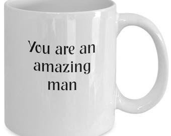 Uplifting - You are an amazing man coffee mug