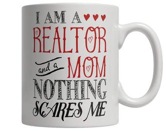 I Am A Realtor and A Mom Nothing Scares Me Mug