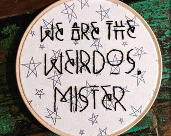 We are the weirdos mister. 6inch hoop