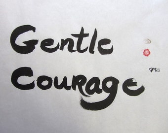 "Brush calligraphy, original, black sumi ink, ""Gentle Courage"""