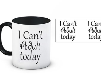 I Can't Adult Today 11oz Ceramic Mug