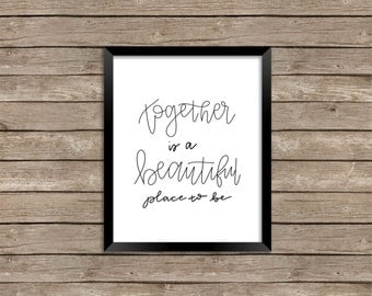Together is a Beautiful Place to Be- Print