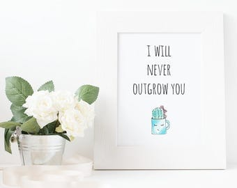 I Will Never Outgrow You Cactus Print // Typography Quote, Minimalist Art, Wall Art, Home Decor, Home Art, Home Print, Love Poster