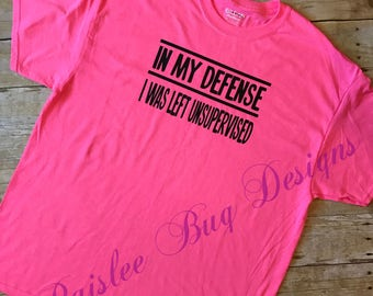 In My Defense I Was Left Unsupervised Shirt, Women's Shirt, Men's Shirt, Toddler Shirt, Funny Shirt, Funny Saying Shirt
