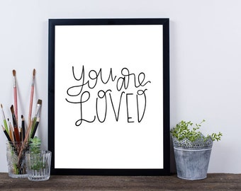 You Are Loved Print / Inspirational Quote