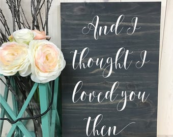 And I thought I loved you then // Custom Wedding Wood Sign // Custom Sign // Home Decor // Wedding Sign // Wood Sign // Quote Sign