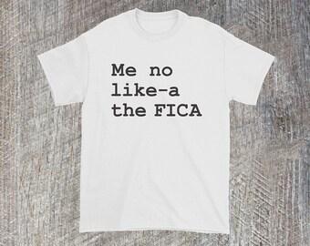 Me No Like-a the FICA Shirt • Funny Shirt| Accountant Shirt| CPA Humor| New Job| First Job| Tax Humor| Accounting Shirt| Tax Shirt
