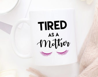 Tired as a Mother Mug | Mother's Day Mug | Coffee Mug | Gift for Mom | Mom Mug | Funny Mug | New Mom Gift | Mom Life | Sassy Mug | So Tired