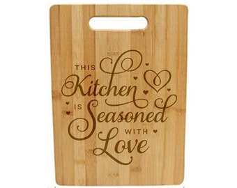 Laser Engraved Cutting Board - 055 - This kitchen is seasoned with love
