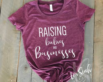 Raising Babies and Businesses Tee