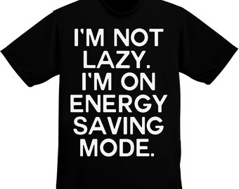 I'm Not Lazy, I'm On Energy Saving Mode Men's T-Shirt