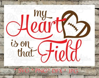 My Heart is on that Field Football/ SVG File/ Jpg Dxf Png/Digital Files