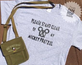 Please Stand Clear of my Mickey Pretzel * Disney Shirt * Mickey Pretzel * Mickey