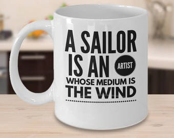 Sailor Coffee Mug - Gift Ideas For Sailors - Unique Sailing Gift - A Sailor Is An Artist Whose Medium Is The Wind