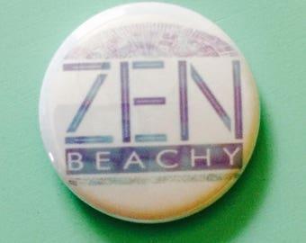 "Zen Beachy Round 1"" Pin"
