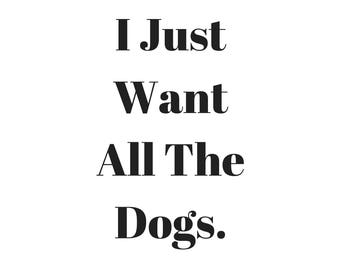 I Just Want All The Dogs Graphic Wall Art