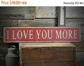 ON SALE Distressed I Love You More Sign - Rustic Hand Made Vintage Wooden Ens1000528