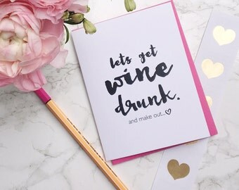 Lets Get Wine Drunk and Make Out.... Valentines Day, love,romance card