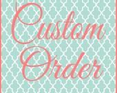 Custom order for Michelle ONLY
