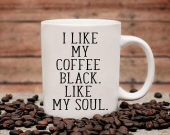 I Like my Coffee Black Like My Soul Coffee Mug | Funny Coffee Mug | Coffee Mug Gift | Sublimation Mug | 11oz Coffee Mug | 15 oz Coffee Mug
