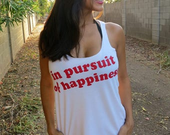 In Pursuit of Happiness. Slouchy Racer Tank. Made in the USA. 8 Colors to Choose From. 4th of July Tank. Summer Tank Top. Custom Tank Top.