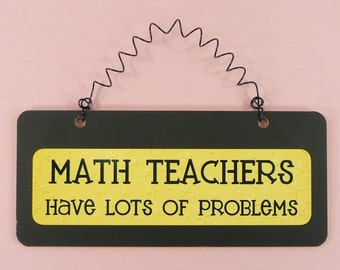 CHALKBOARD SIGN Math Teachers Have Lots Of Problems Wooden Metal Cute Gift For Teachers Home School Church Preschool Black Yellow Hanging