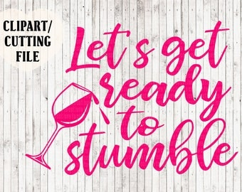 let's get ready to stumble svg, wine svg file, wine stencil, bachelorette party svg, wine printable, wine cut file, wine decal svg, sign svg