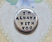 I'm Always With You Pocket Token - Hand Stamped Personalized Pewter Pocket Stone - Love Token - Pewter Pocket Pebble Keepsake