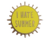 "I Hate Summer - 1.2"" hard enamel pin - SKU PIN-707"