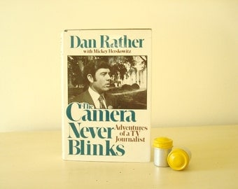 The Camera Never Blinks: Adventures of a TV Journalist, Dan Rather political reporting, 1977 autobiography book, television news journalism