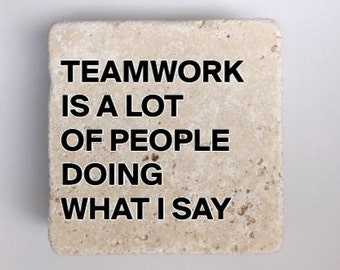 Funny Coasters Teamwork Is A Lot Of People Doing What I Say Travertine Tile Office Coasters Table Coasters Set of 4 w/ Full Cork Bottom