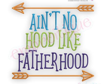 Ain't No Hood Like Fatherhood-  funny family design   -Instant Download Machine Embroidery Design