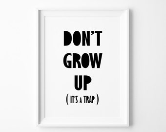 Don't Grow Up It's a Trap Poster Print , Don't Grow Up Typography Print ,  Wall Art, Nursery Print, Trending Items, Trending Now