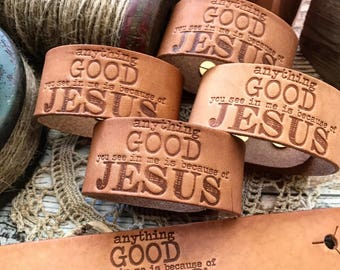 anything good you see in me is because of Jesus leather cuff (camel/natural)