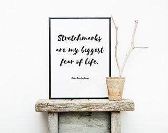 Kim Kardashian Quote - Stretchmarks Print - Wall Decor. Wall Art. Funny Quote. 8 x 10 Digital Print.
