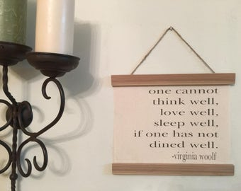 One cannot think well love well sleep well if one has not dined well, Virginia Woolf, Canvas banner,