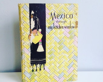 Mexico through my Kitchen Window - Vintage Mexican Food Cookbook - 1938 - Illustrated