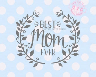 Best Mom Ever SVG, Mothers Day vector cutting file, Happy Mothers Day svg, Cutter ready cricut silhouette -tds336