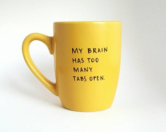 My Brain Has Too Many Tabs Open, Christmas Gift, Under 25, Funny Quote Coffee Tea Mug, 12 oz Yellow, Dishwasher Safe