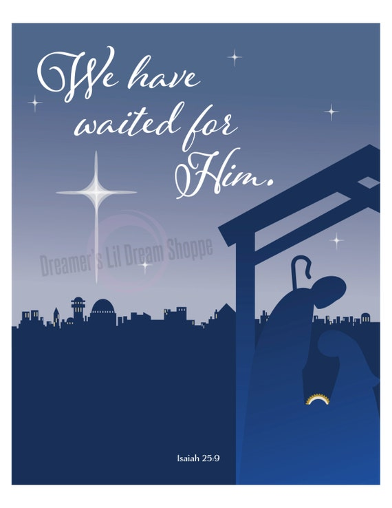 We Have Waited For Him, Isaiah 25:9 Inspirational Christmas Nativity 8x10 Digital Fine Art Printable