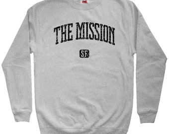 The Mission San Francisco Sweatshirt - Men S M L XL 2x 3x - Crewneck, Gift For Men, Gift for Her, The Mission Sweatshirt, Mission District