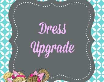 Dress upgrade! Any design in Bethanie's Bowtique on a dress. Colors available!