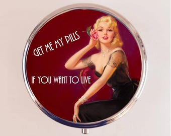 Get Me My Pills If You Want to Live Pill Box Case Pillbox Holder Retro Humor Funny Pin Up Pinup Retro