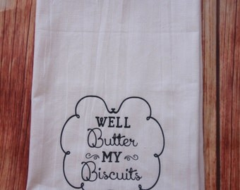 Kitchen Towels, Funny Southern KitchenTowels - Well Butter My Biscuits