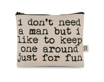 i don't need a man but i like to keep one around just for fun pouch