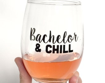 The Bachelor. Funny Wine Glass. BACHELOR & CHILL Wine Glass. Bachelor TV Show.
