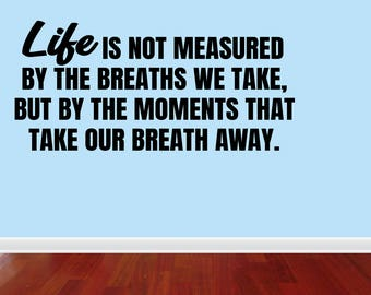 Wall Decal Quote Life Is Not Measured By The Breaths We Take But By The Moments That Take Our Breath Away Wall Decal (JP268)