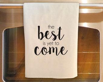 Flour Sack Tea Towel - The BEST is yet to COME: Kitchen Towel