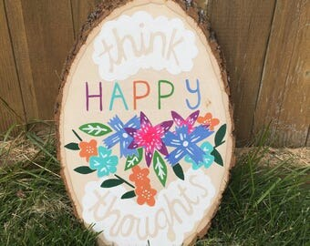 Think Happy Thoughts- Floral inspirational quote wood slice painting plaque